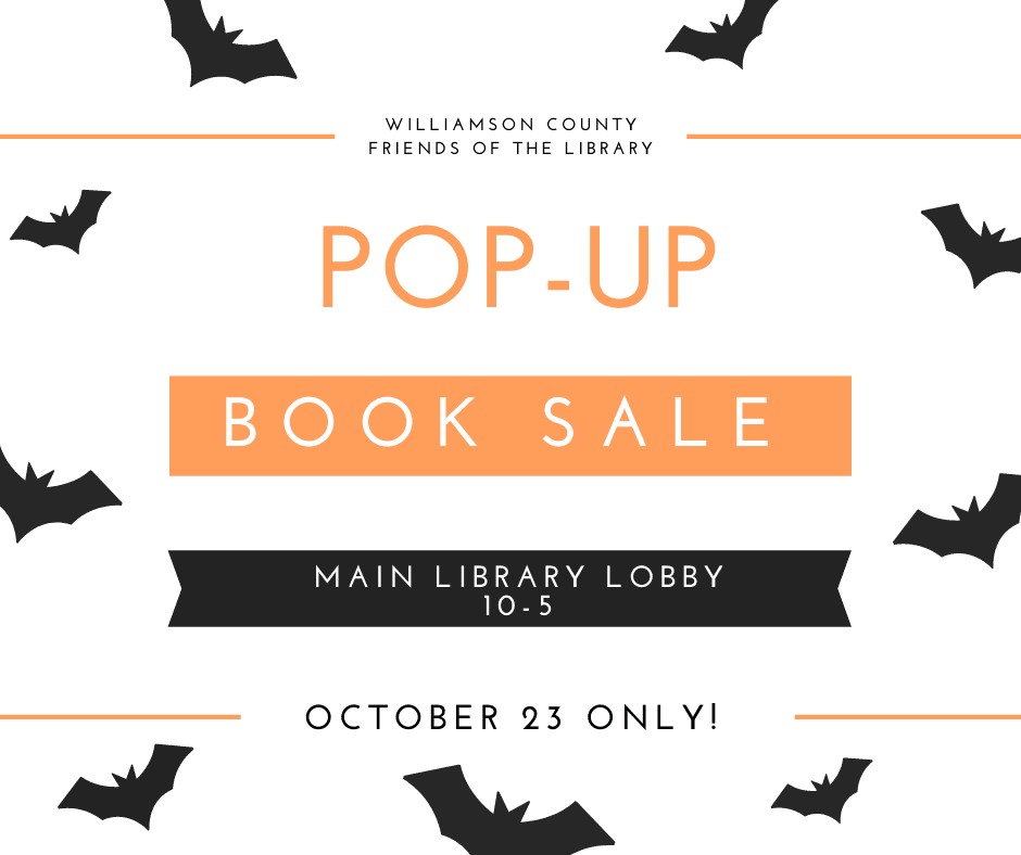 Williamson County Friends of the Library Pop Up Book Sale Main Library Lobby 10-5 October 23 Only!