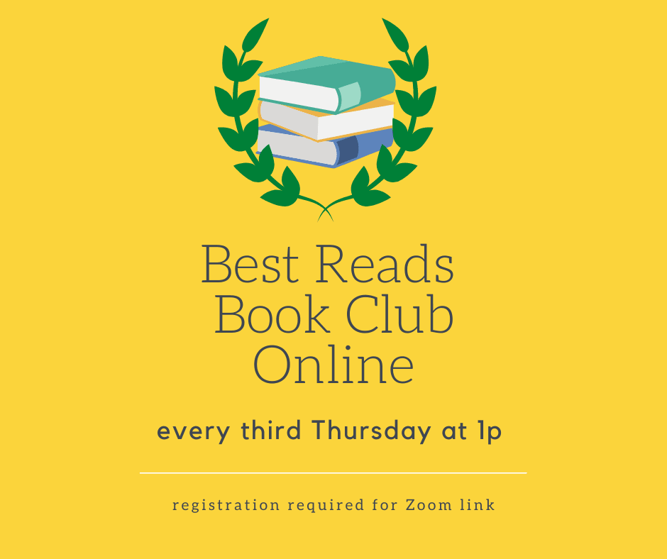 Best Reads Book Club online every third Thursday at 1p registration required for Zoom link