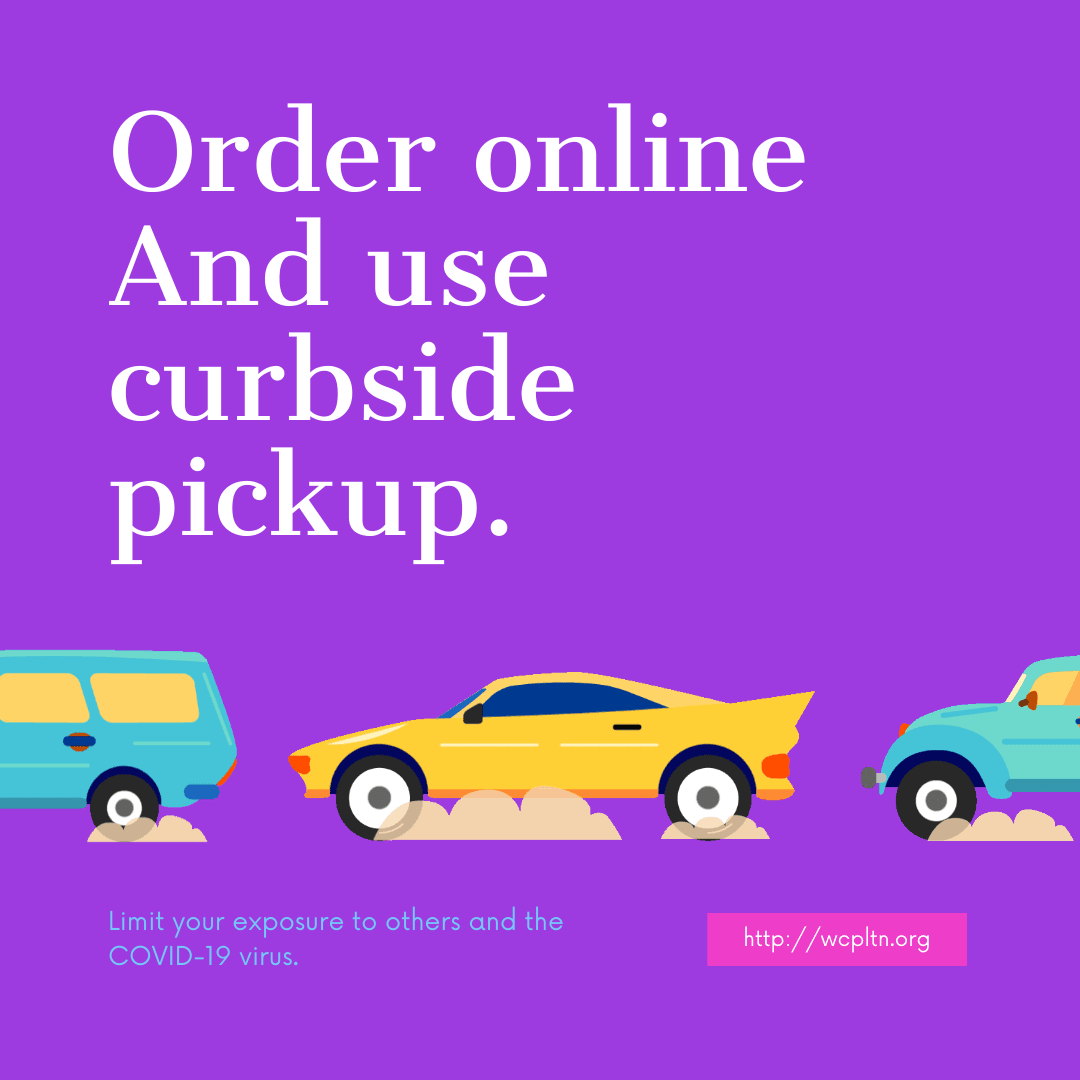 Order online http://wcpltn.org and use curbside pickup.  Limit your exposure to others, covid19