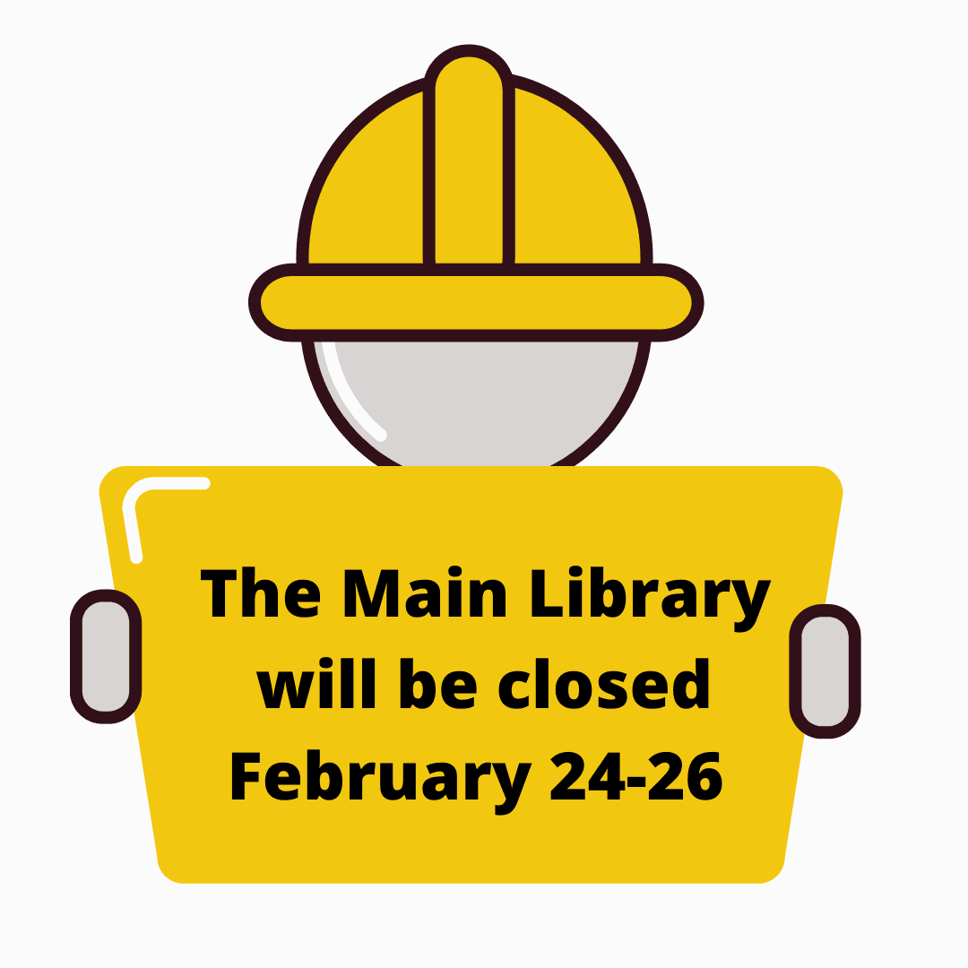 Image of a Construction Worker holding a sign with The Main Library will be closed February 24-26.