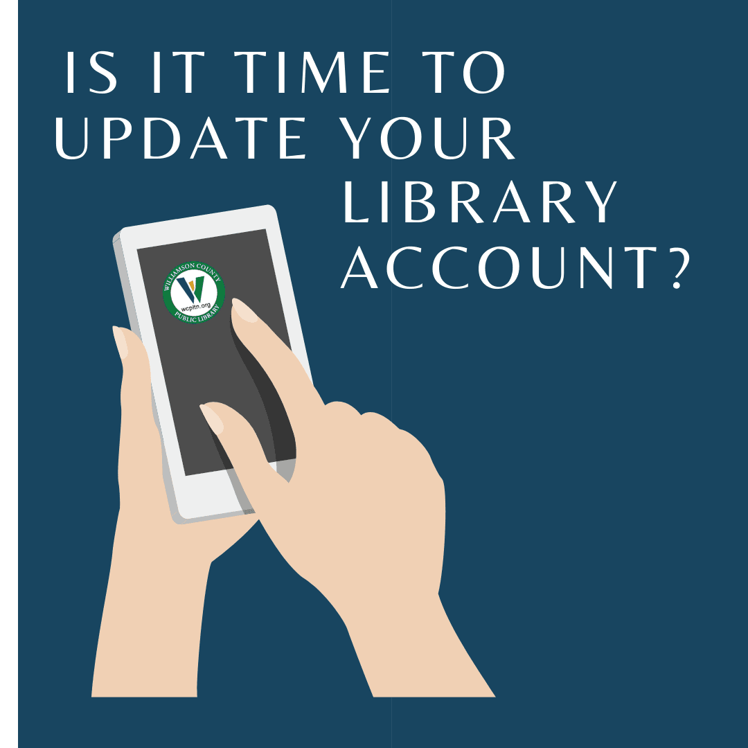 Is it time to update your library account? Hands with phone with library logo on it.