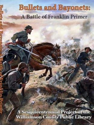 Bullets and Bayonets A Battle of Franklin Primer