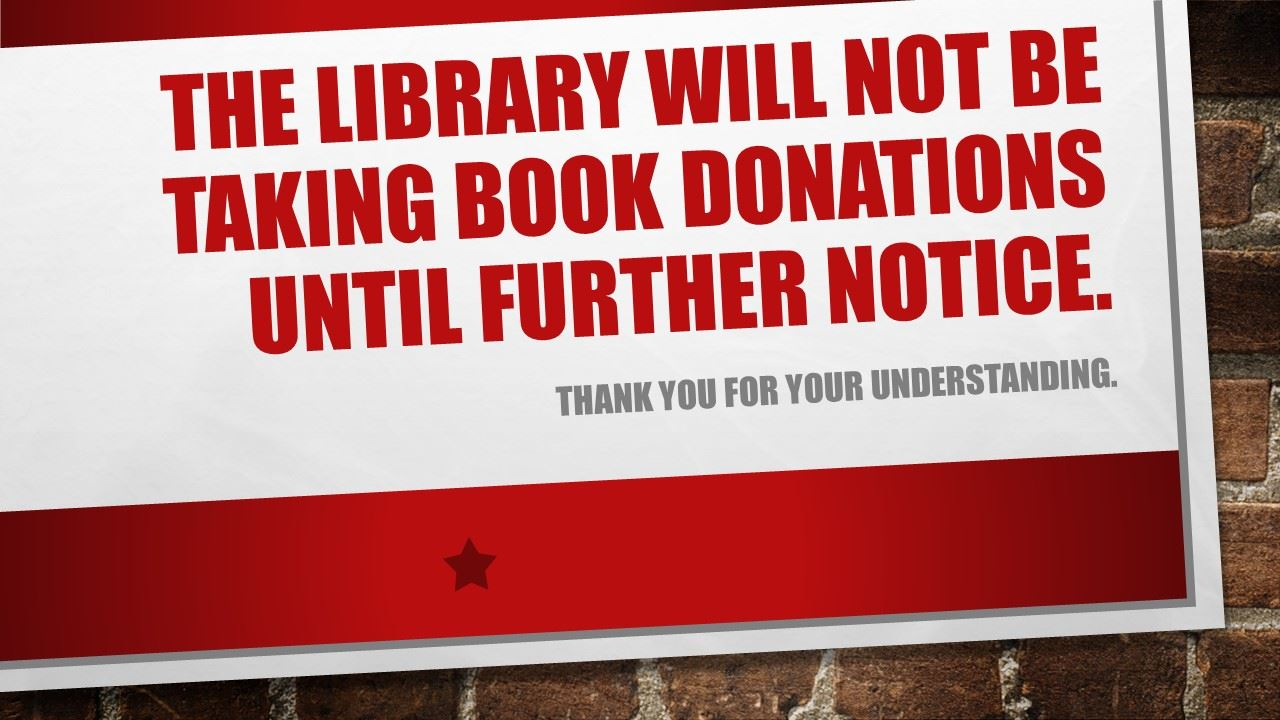 The library will not be taking donations until further notice.